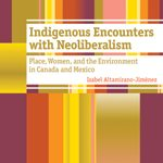 Indigenous Encounters with Neoliberalism book cover